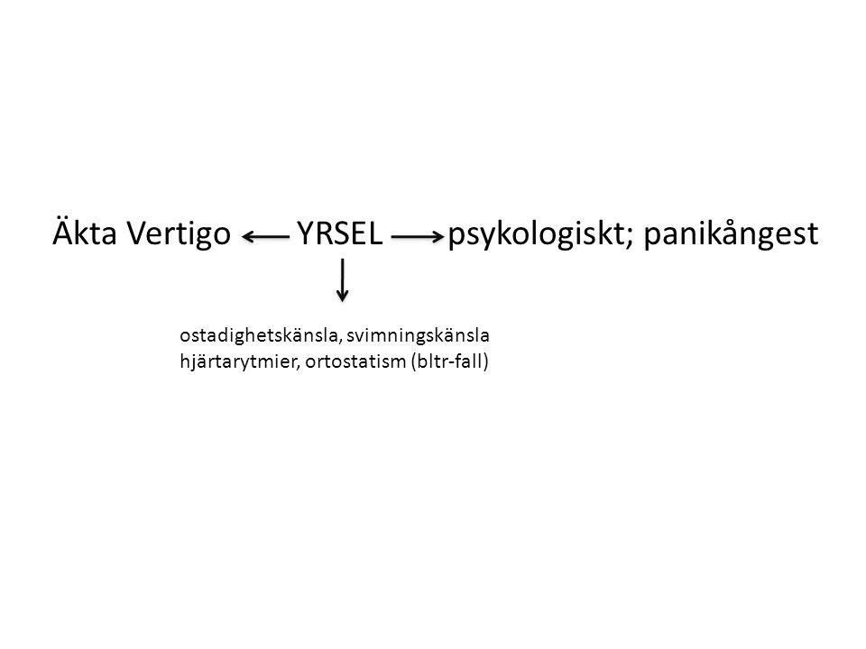 Äkta Vertigo YRSEL psykologiskt; panikångest ostadighetskänsla, svimningskänsla hjärtarytmier, ortostatism (bltr-fall)