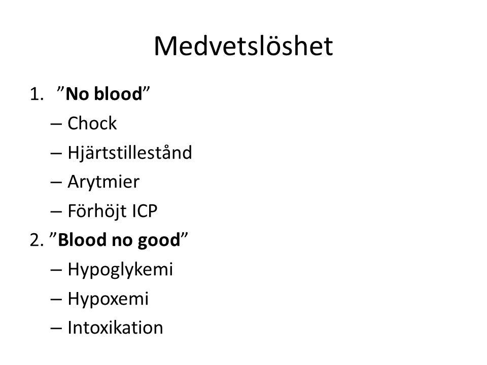 Medvetslöshet 1. No blood – Chock – Hjärtstillestånd – Arytmier – Förhöjt ICP 2.