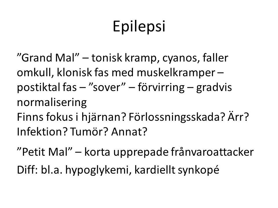Epilepsi Grand Mal – tonisk kramp, cyanos, faller omkull, klonisk fas med muskelkramper – postiktal fas – sover – förvirring – gradvis normalisering Finns fokus i hjärnan.