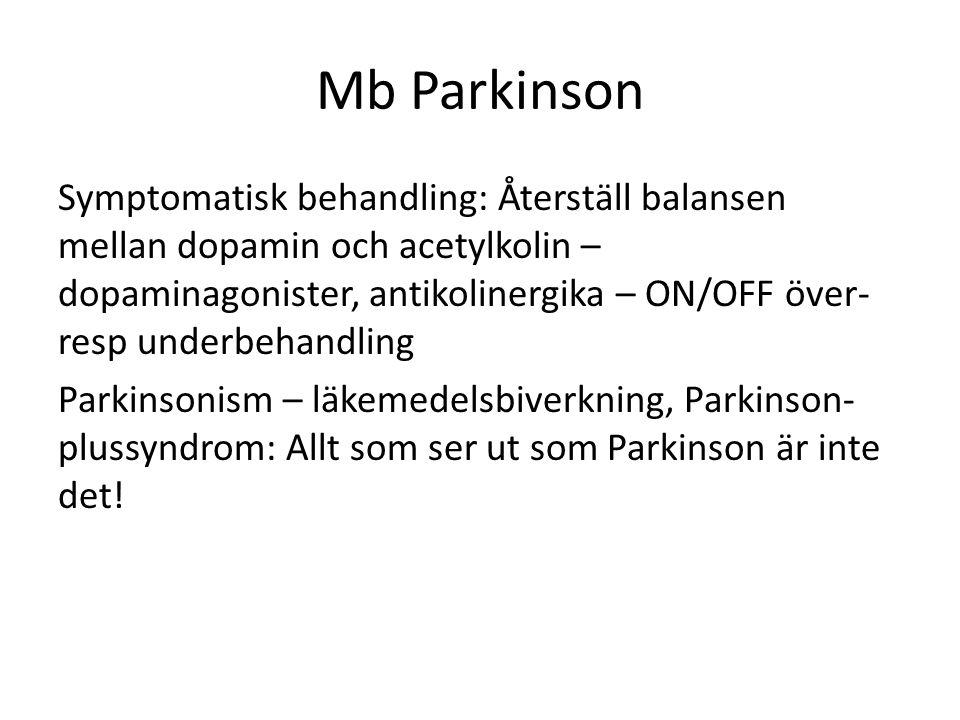 Mb Parkinson Symptomatisk behandling: Återställ balansen mellan dopamin och acetylkolin – dopaminagonister, antikolinergika – ON/OFF över- resp underbehandling Parkinsonism – läkemedelsbiverkning, Parkinson- plussyndrom: Allt som ser ut som Parkinson är inte det!