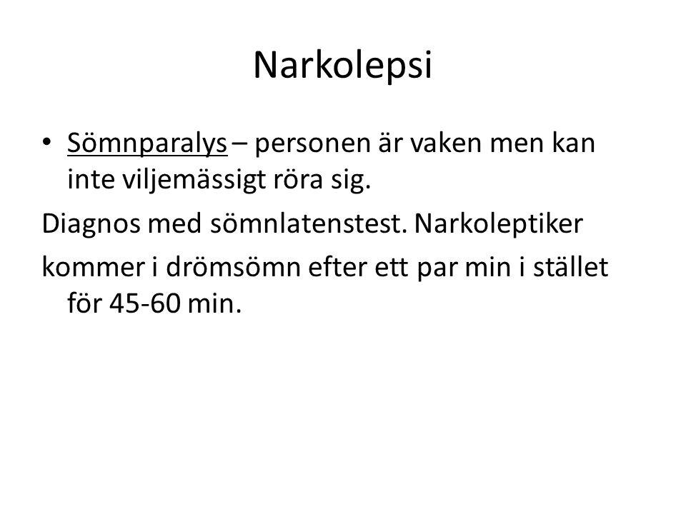 Narkolepsi Sömnparalys – personen är vaken men kan inte viljemässigt röra sig.