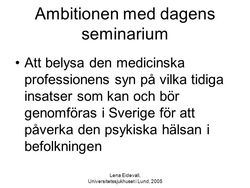 Lena Eidevall, Universitetssjukhuset i Lund, 2005 Ambitionen med dagens seminarium Att belysa den medicinska professionens syn på vilka tidiga insatse