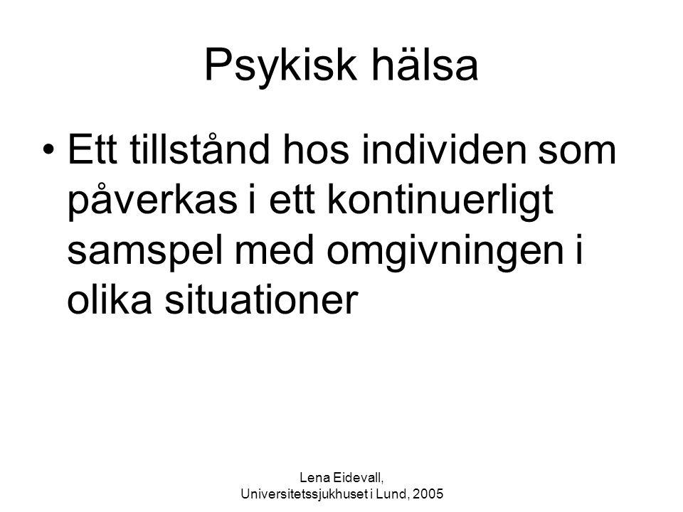 Lena Eidevall, Universitetssjukhuset i Lund, 2005 Psykisk hälsa Ett tillstånd hos individen som påverkas i ett kontinuerligt samspel med omgivningen i