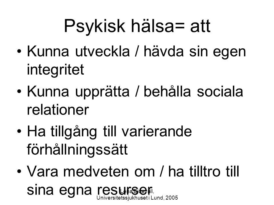 Lena Eidevall, Universitetssjukhuset i Lund, 2005 Psykisk hälsa= att Kunna utveckla / hävda sin egen integritet Kunna upprätta / behålla sociala relat