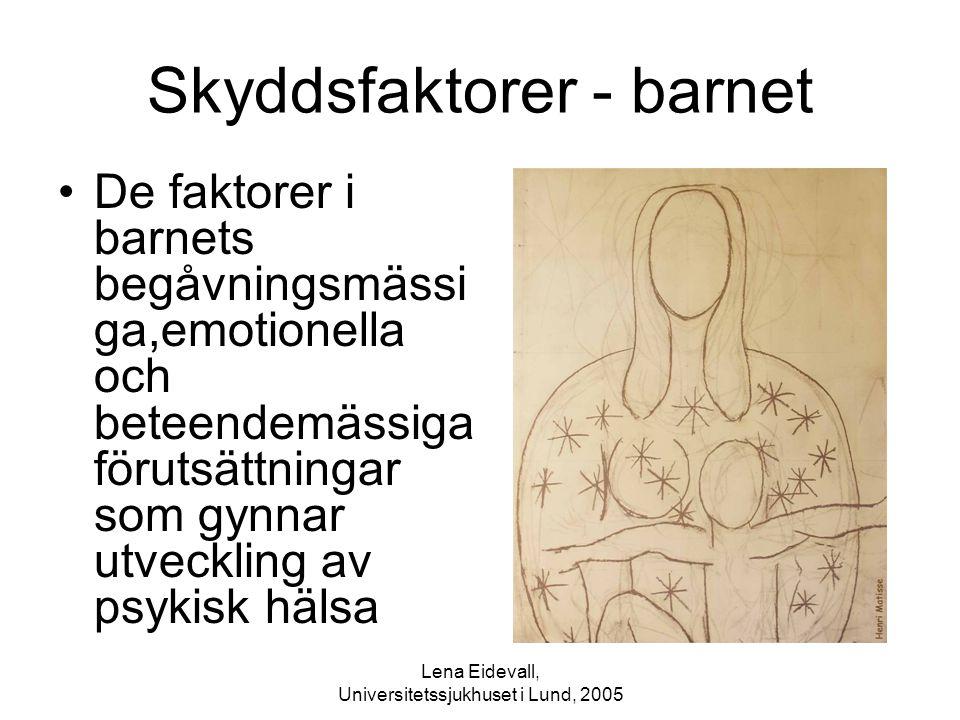 Lena Eidevall, Universitetssjukhuset i Lund, 2005 Skyddsfaktorer - barnet De faktorer i barnets begåvningsmässi ga,emotionella och beteendemässiga för