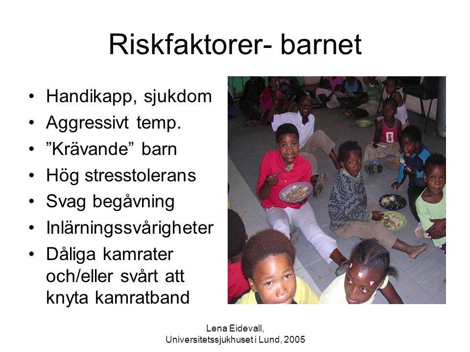 """Lena Eidevall, Universitetssjukhuset i Lund, 2005 Riskfaktorer- barnet Handikapp, sjukdom Aggressivt temp. """"Krävande"""" barn Hög stresstolerans Svag beg"""