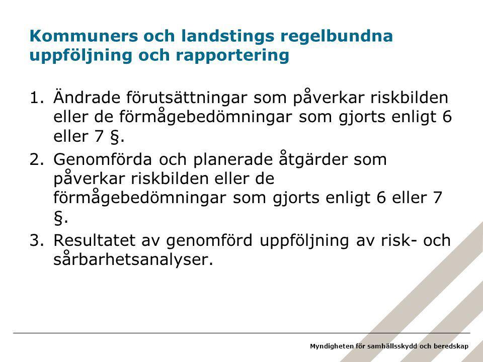 Myndigheten för samhällsskydd och beredskap Kommuners och landstings regelbundna uppföljning och rapportering 1.Ändrade förutsättningar som påverkar riskbilden eller de förmågebedömningar som gjorts enligt 6 eller 7 §.