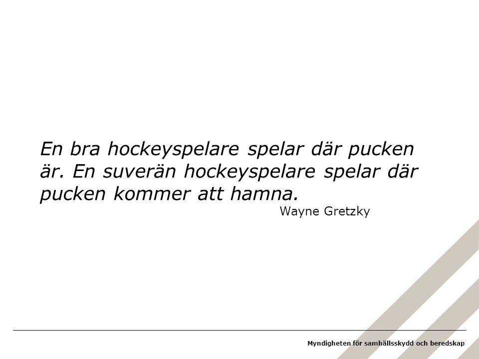Myndigheten för samhällsskydd och beredskap En bra hockeyspelare spelar där pucken är.