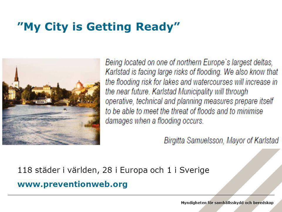 Myndigheten för samhällsskydd och beredskap My City is Getting Ready 118 städer i världen, 28 i Europa och 1 i Sverige www.preventionweb.org