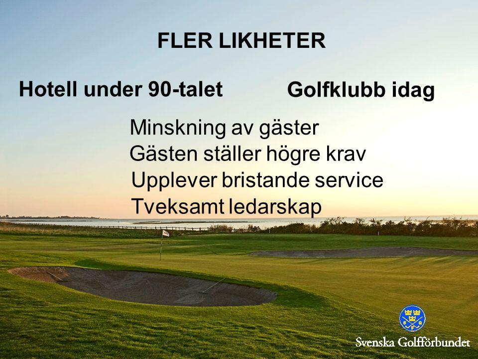 FLER LIKHETER Hotell under 90-talet Minskning av gäster Golfklubb idag Gästen ställer högre krav Upplever bristande service Tveksamt ledarskap