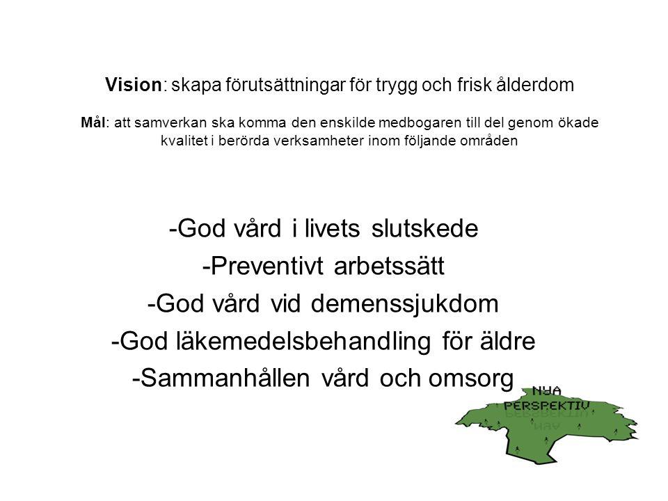 f Vision: skapa förutsättningar för trygg och frisk ålderdom Mål: att samverkan ska komma den enskilde medbogaren till del genom ökade kvalitet i berörda verksamheter inom följande områden -God vård i livets slutskede -Preventivt arbetssätt -God vård vid demenssjukdom -God läkemedelsbehandling för äldre -Sammanhållen vård och omsorg