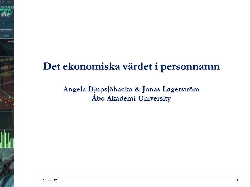 27.3.20151 Det ekonomiska värdet i personnamn Angela Djupsjöbacka & Jonas Lagerström Åbo Akademi University