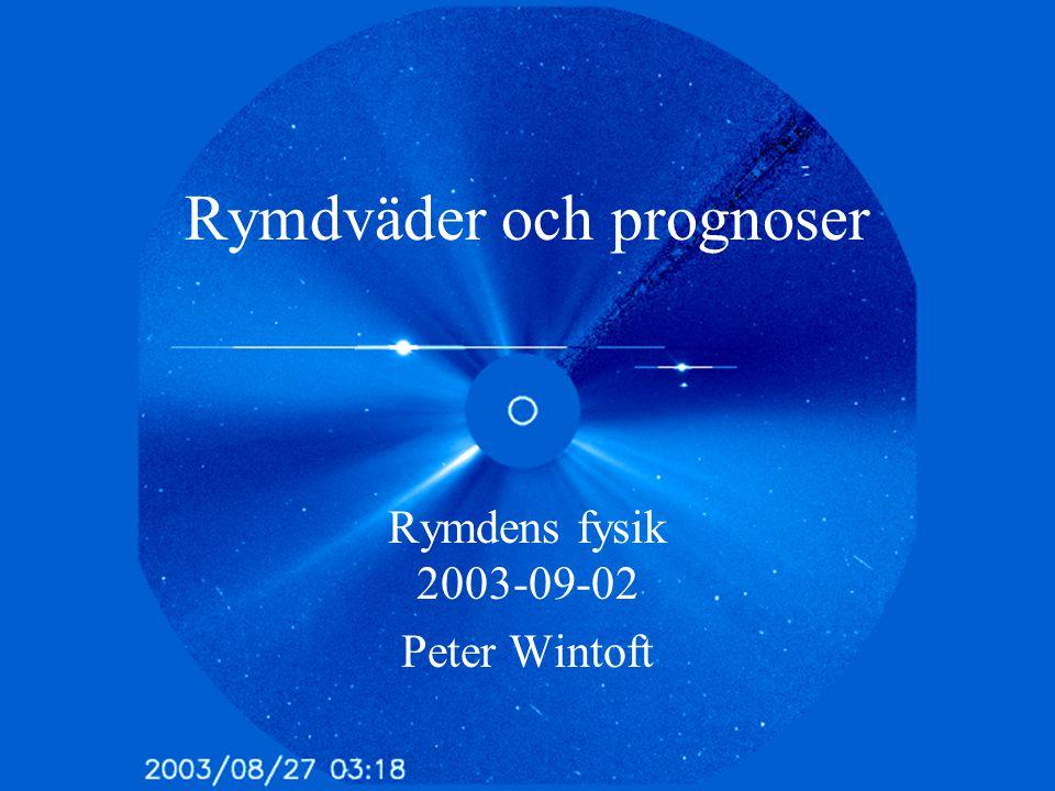 Rymdväder och prognoser Rymdens fysik 2003-09-02 Peter Wintoft
