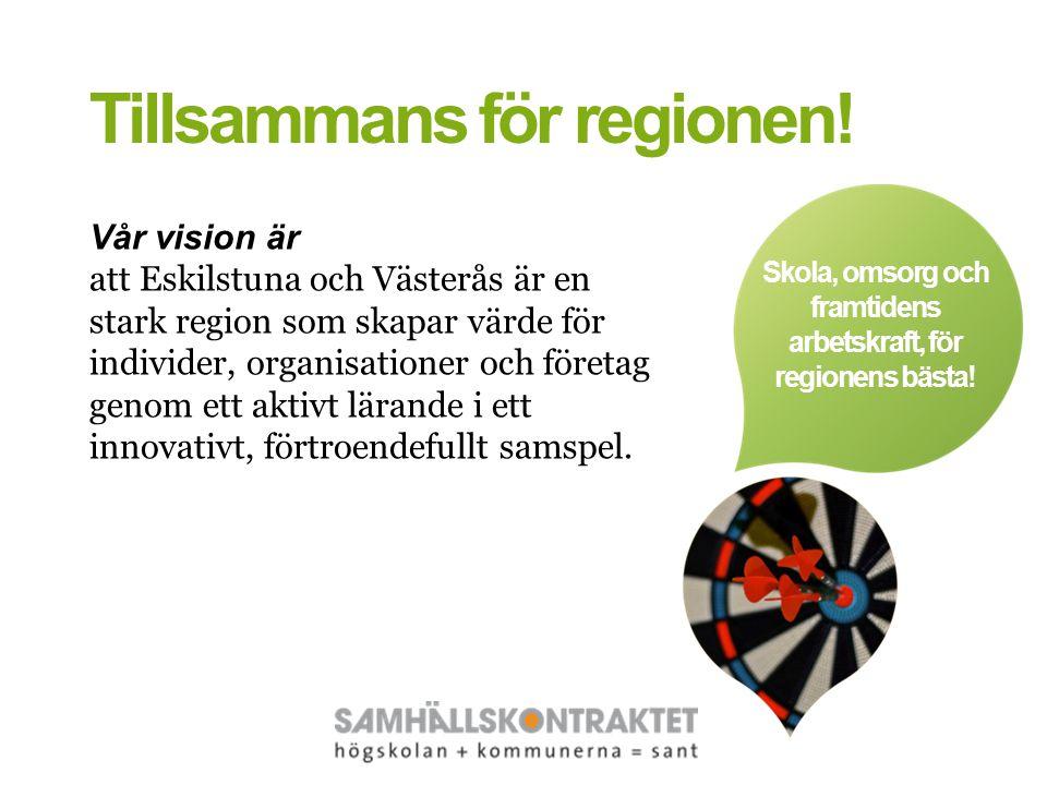 Skola, omsorg och framtidens arbetskraft, för regionens bästa! Tillsammans för regionen! Vår vision är att Eskilstuna och Västerås är en stark region