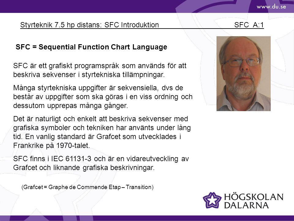 Styrteknik 7.5 hp distans: SFC Introduktion SFC_A:1 SFC = Sequential Function Chart Language SFC är ett grafiskt programspråk som används för att besk