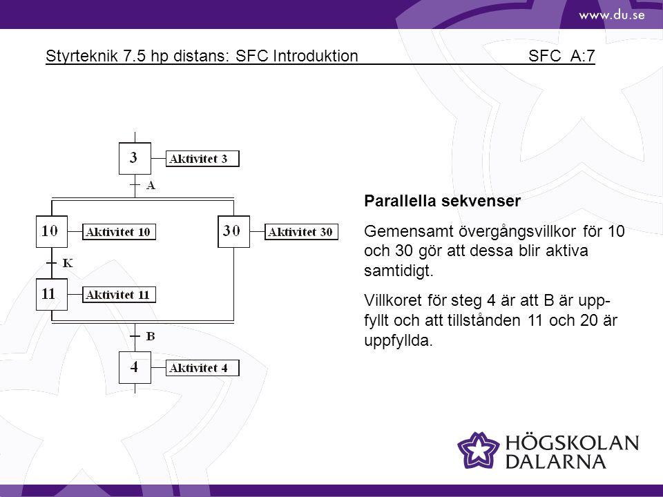 Styrteknik 7.5 hp distans: SFC Introduktion SFC_A:7 Parallella sekvenser Gemensamt övergångsvillkor för 10 och 30 gör att dessa blir aktiva samtidigt.