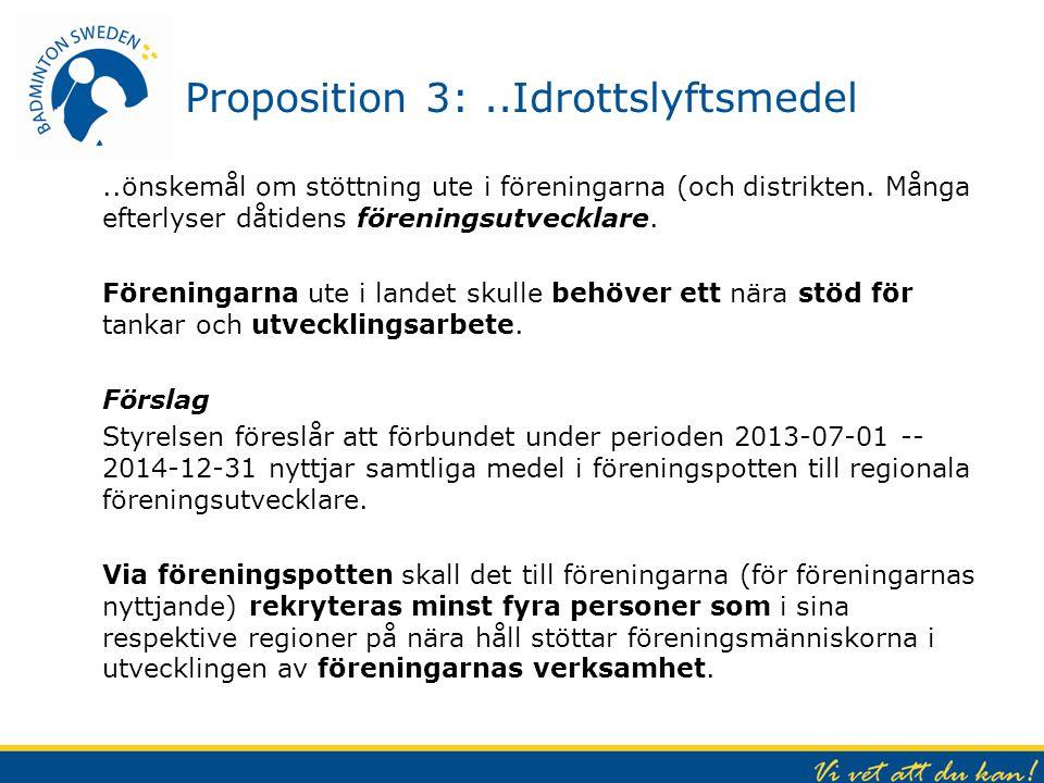 Proposition 3:..Idrottslyftsmedel..önskemål om stöttning ute i föreningarna (och distrikten. Många efterlyser dåtidens föreningsutvecklare. Föreningar