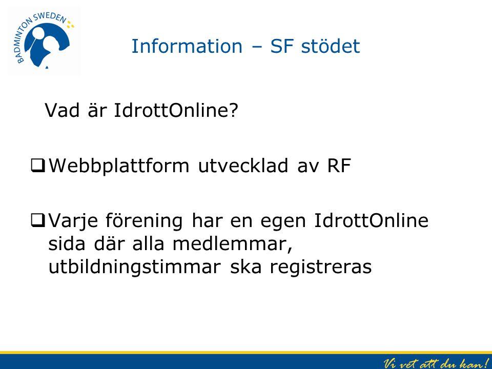 Information – SF stödet. Vad är IdrottOnline?  Webbplattform utvecklad av RF  Varje förening har en egen IdrottOnline sida där alla medlemmar, utbil