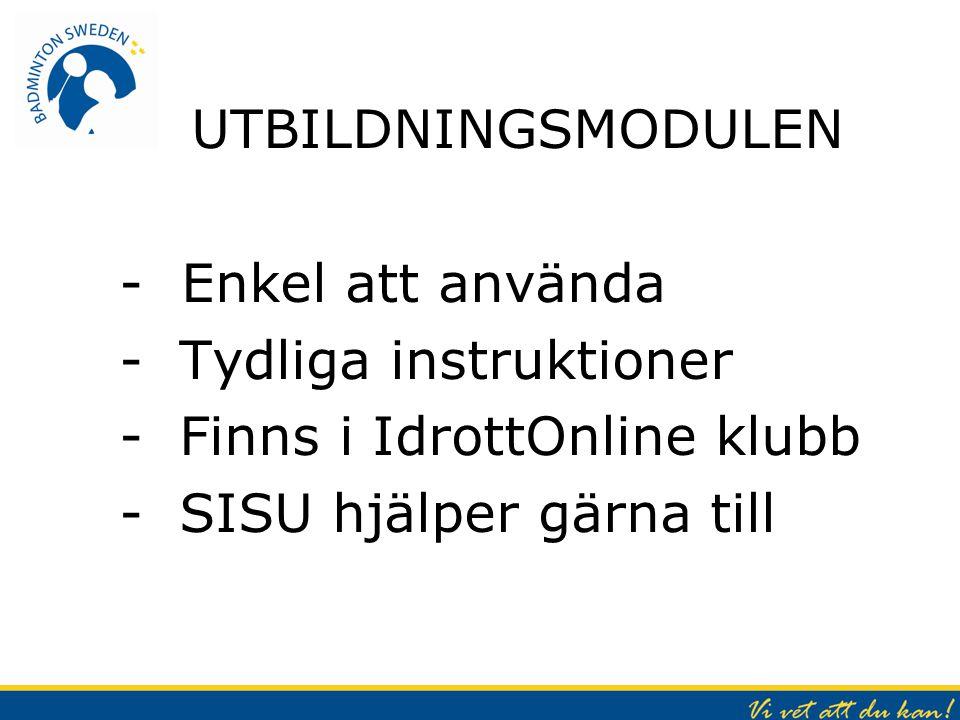 UTBILDNINGSMODULEN - Enkel att använda -Tydliga instruktioner -Finns i IdrottOnline klubb -SISU hjälper gärna till