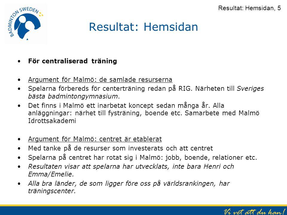 Resultat: Hemsidan För centraliserad träning Argument för Malmö: de samlade resurserna Spelarna förbereds för centerträning redan på RIG. Närheten til