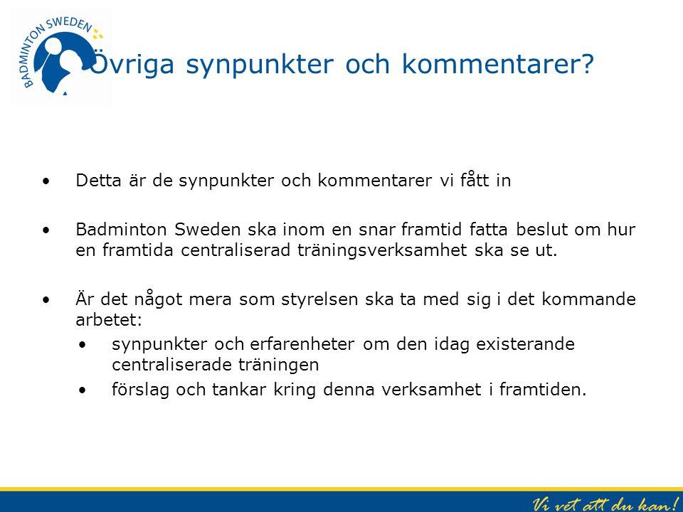 Övriga synpunkter och kommentarer? Detta är de synpunkter och kommentarer vi fått in Badminton Sweden ska inom en snar framtid fatta beslut om hur en