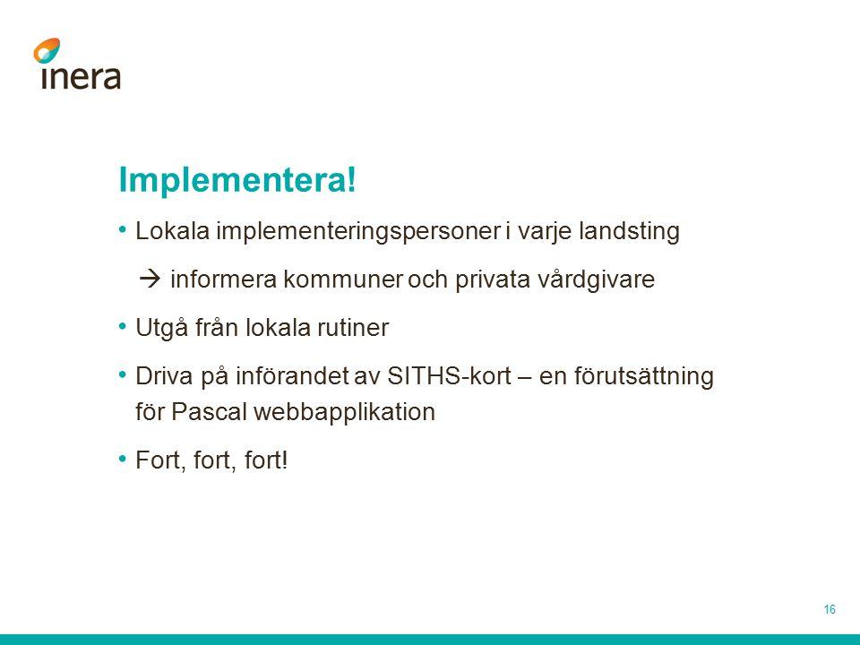 Implementera! Lokala implementeringspersoner i varje landsting  informera kommuner och privata vårdgivare Utgå från lokala rutiner Driva på införande