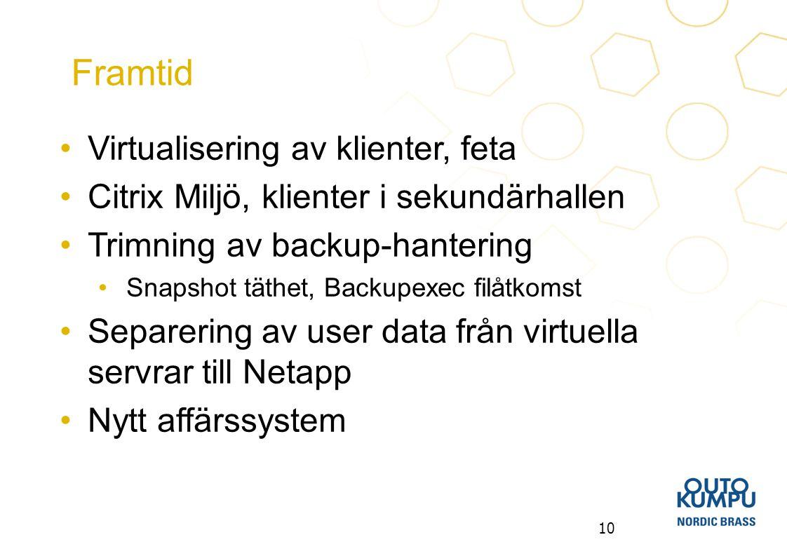 10 Virtualisering av klienter, feta Citrix Miljö, klienter i sekundärhallen Trimning av backup-hantering Snapshot täthet, Backupexec filåtkomst Separe
