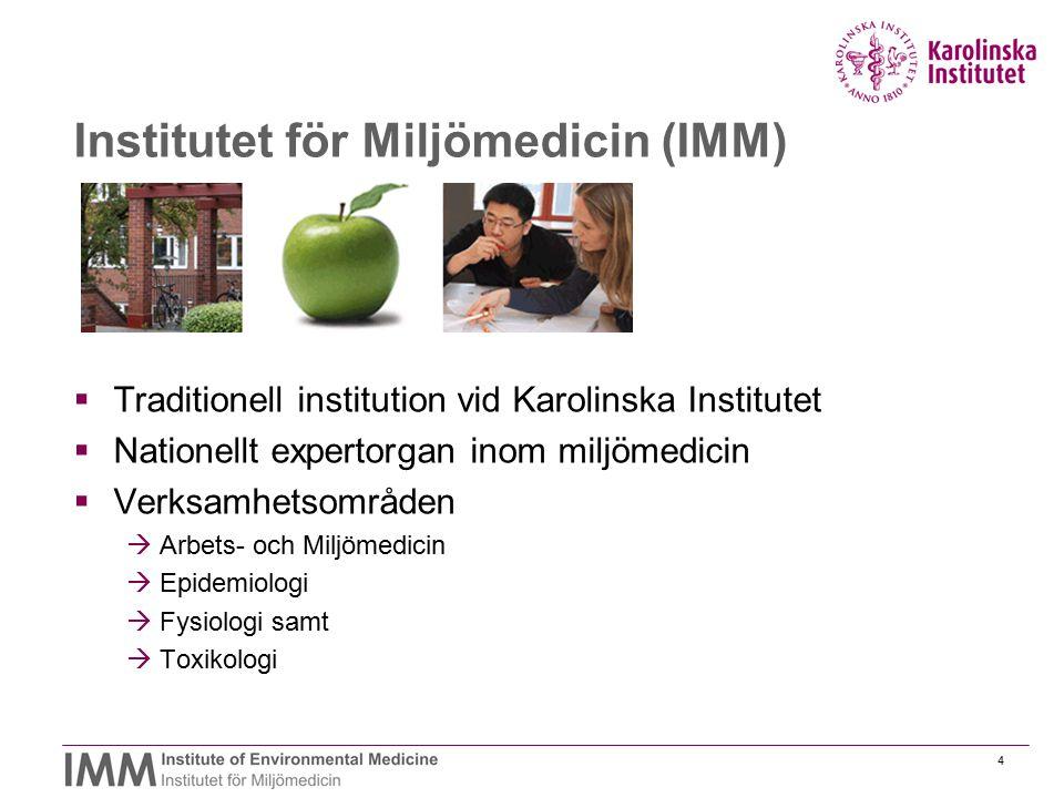 4 Institutet för Miljömedicin (IMM)  Traditionell institution vid Karolinska Institutet  Nationellt expertorgan inom miljömedicin  Verksamhetsområd