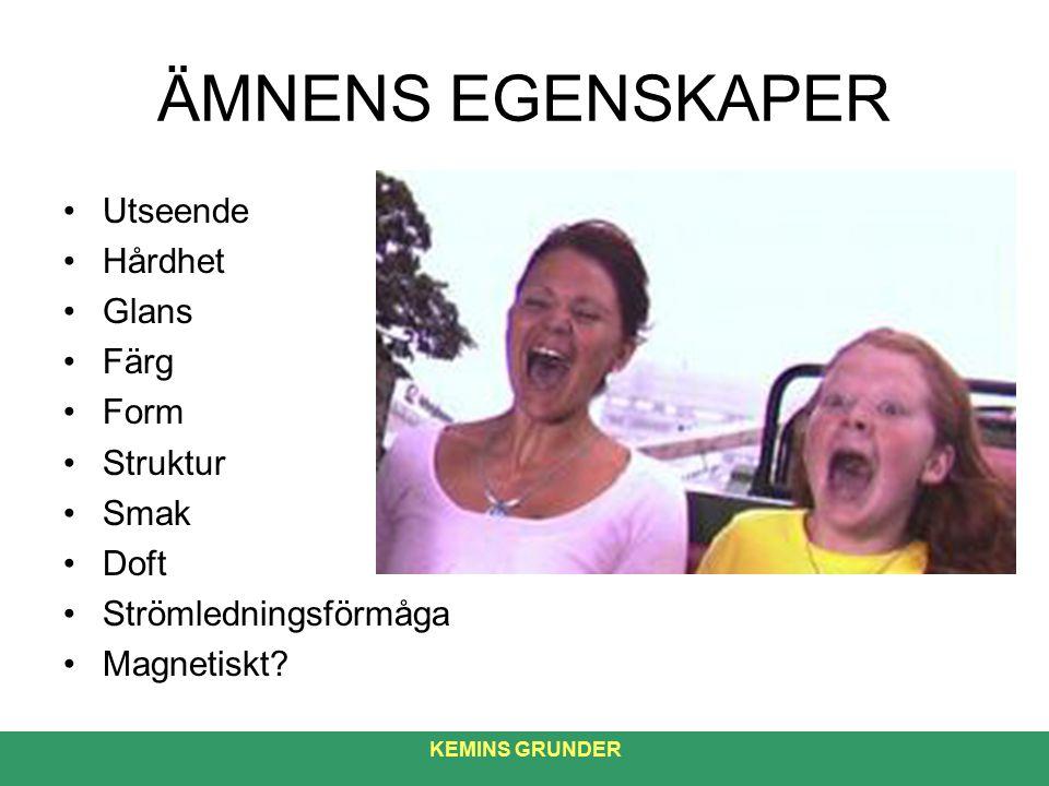 ÄMNENS EGENSKAPER KEMINS GRUNDER