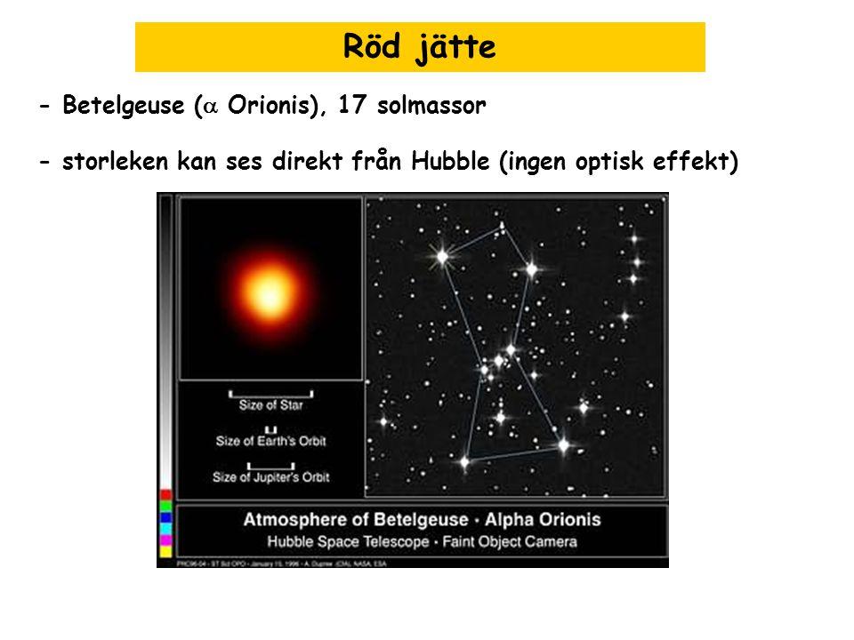 Röd jätte - Betelgeuse (  Orionis), 17 solmassor - storleken kan ses direkt från Hubble (ingen optisk effekt)
