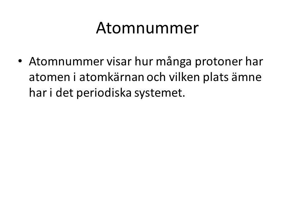 Atomnummer Atomnummer visar hur många protoner har atomen i atomkärnan och vilken plats ämne har i det periodiska systemet.