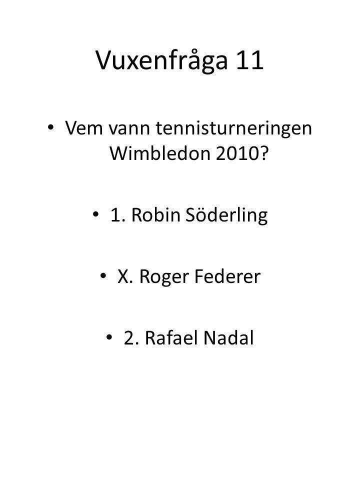 Vuxenfråga 11 Vem vann tennisturneringen Wimbledon 2010.