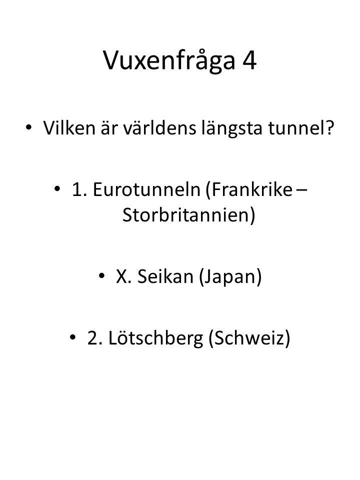 Vuxenfråga 4 Vilken är världens längsta tunnel. 1.