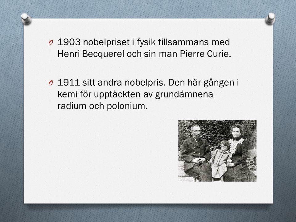 O 1903 nobelpriset i fysik tillsammans med Henri Becquerel och sin man Pierre Curie. O 1911 sitt andra nobelpris. Den här gången i kemi för upptäckten