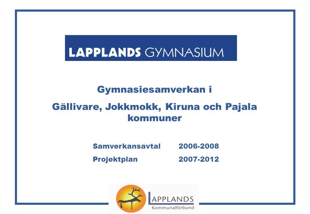 Gymnasiesamverkan i Gällivare, Jokkmokk, Kiruna och Pajala kommuner Samverkansavtal 2006-2008 Projektplan 2007-2012