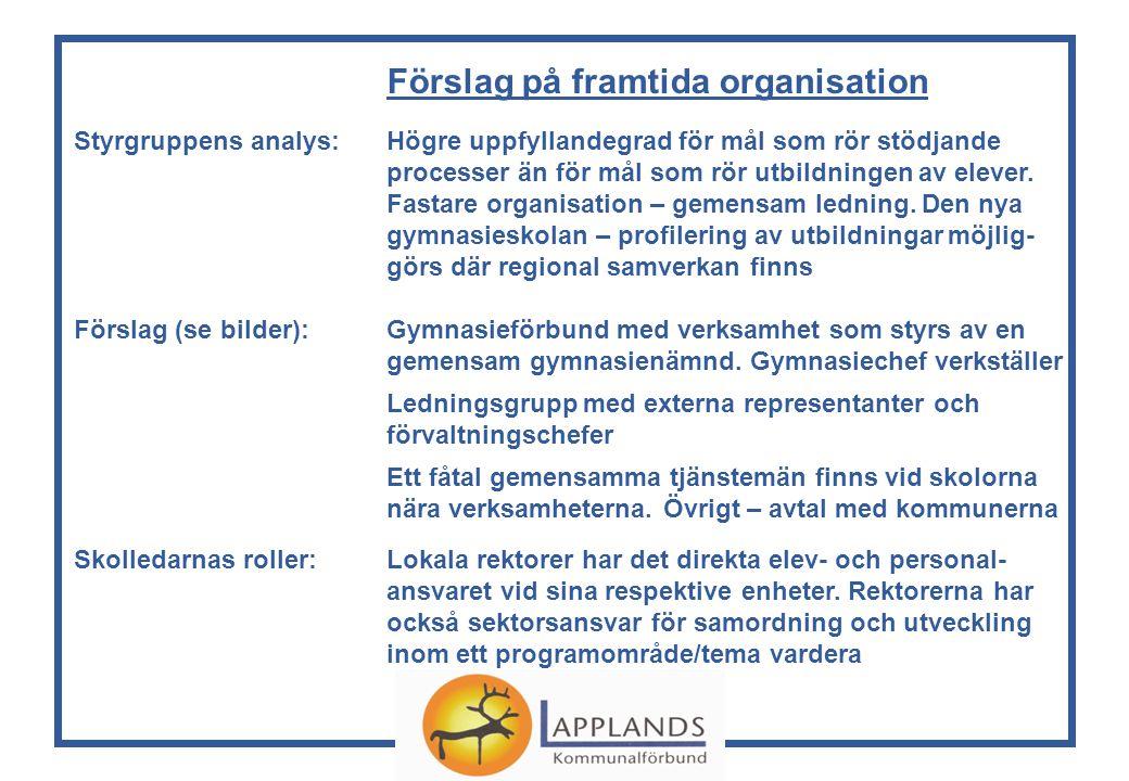 Förslag på framtida organisation Styrgruppens analys: Högre uppfyllandegrad för mål som rör stödjande processer än för mål som rör utbildningen av elever.