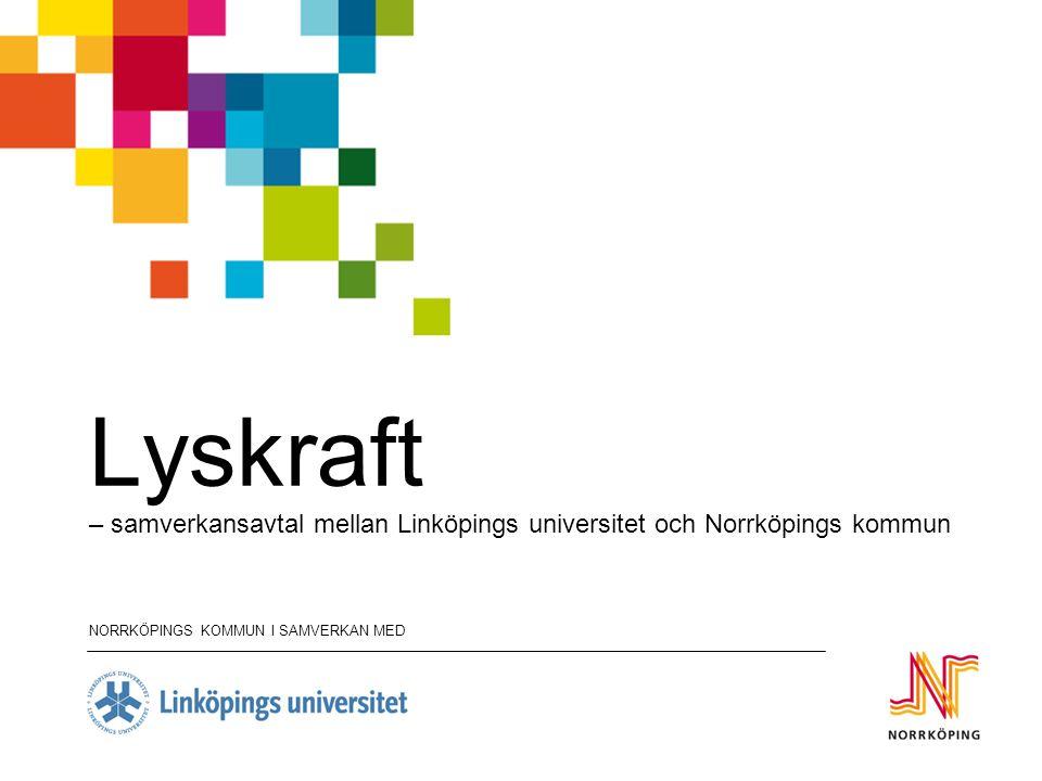  Sedan år 2002  Omfattar hela LiU, hela Norrköpings kommun  Forskning och utveckling  Studentarbeten  Ledningsgrupp; LiU, kommun, studentkårer Avtalet