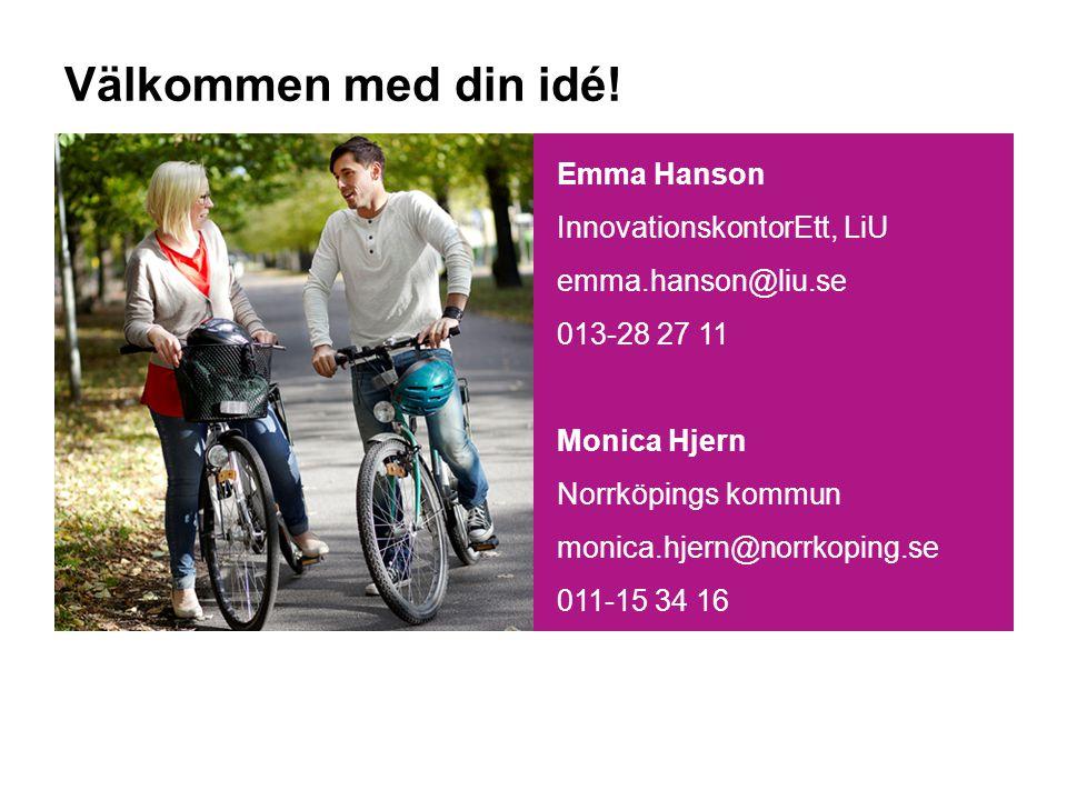 Emma Hanson InnovationskontorEtt, LiU emma.hanson@liu.se 013-28 27 11 Monica Hjern Norrköpings kommun monica.hjern@norrkoping.se 011-15 34 16 Välkommen med din idé!