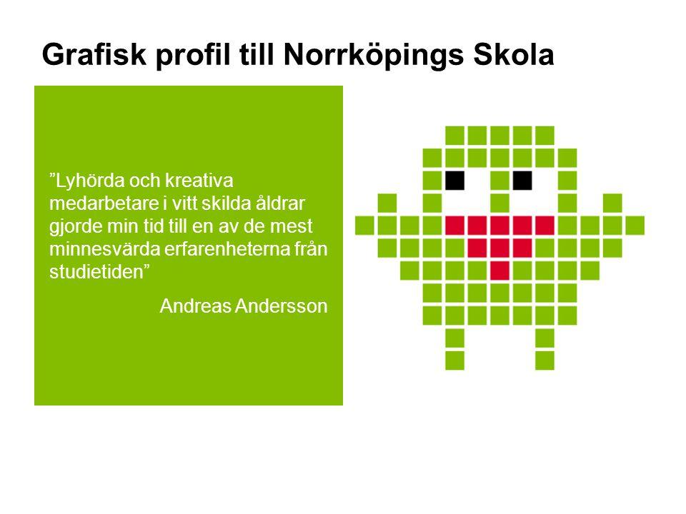 Grafisk profil till Norrköpings Skola Lyhörda och kreativa medarbetare i vitt skilda åldrar gjorde min tid till en av de mest minnesvärda erfarenheterna från studietiden Andreas Andersson