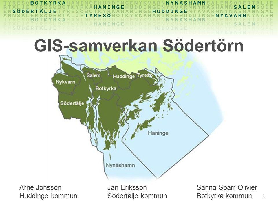 1 GIS-samverkan Södertörn Arne Jonsson Huddinge kommun Jan Eriksson Södertälje kommun Sanna Sparr-Olivier Botkyrka kommun