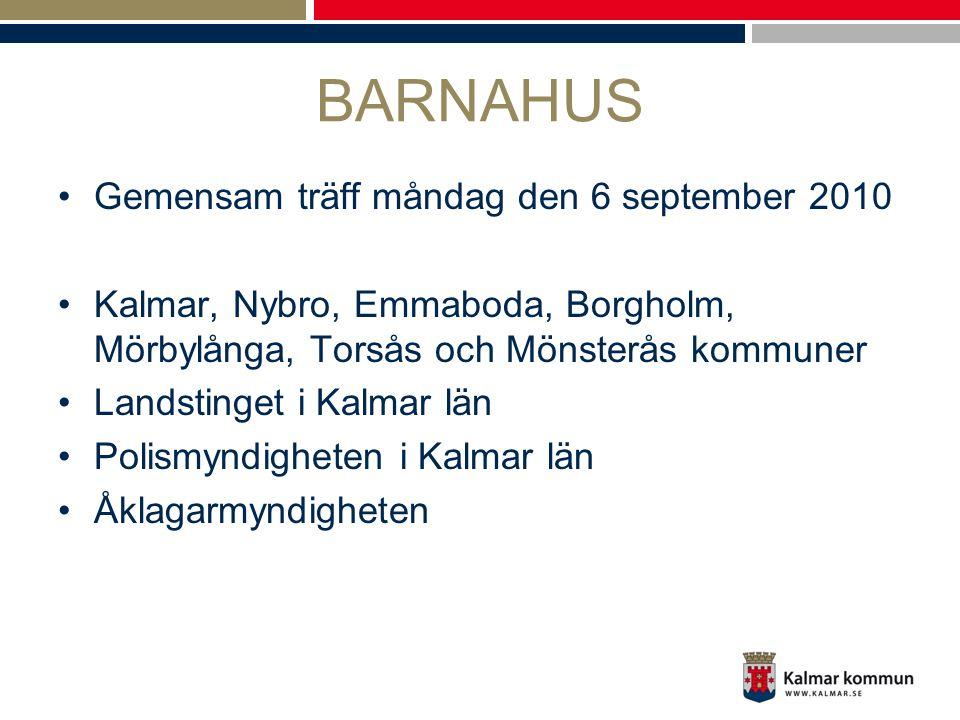 BARNAHUS Gemensam träff måndag den 6 september 2010 Kalmar, Nybro, Emmaboda, Borgholm, Mörbylånga, Torsås och Mönsterås kommuner Landstinget i Kalmar län Polismyndigheten i Kalmar län Åklagarmyndigheten