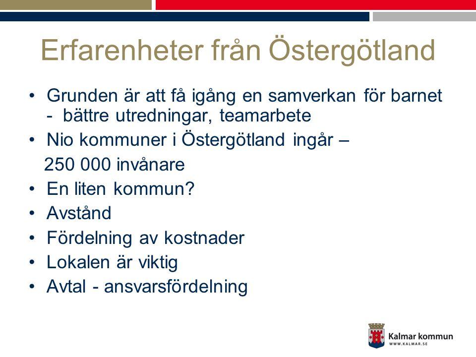 Erfarenheter från Östergötland Grunden är att få igång en samverkan för barnet - bättre utredningar, teamarbete Nio kommuner i Östergötland ingår – 250 000 invånare En liten kommun.