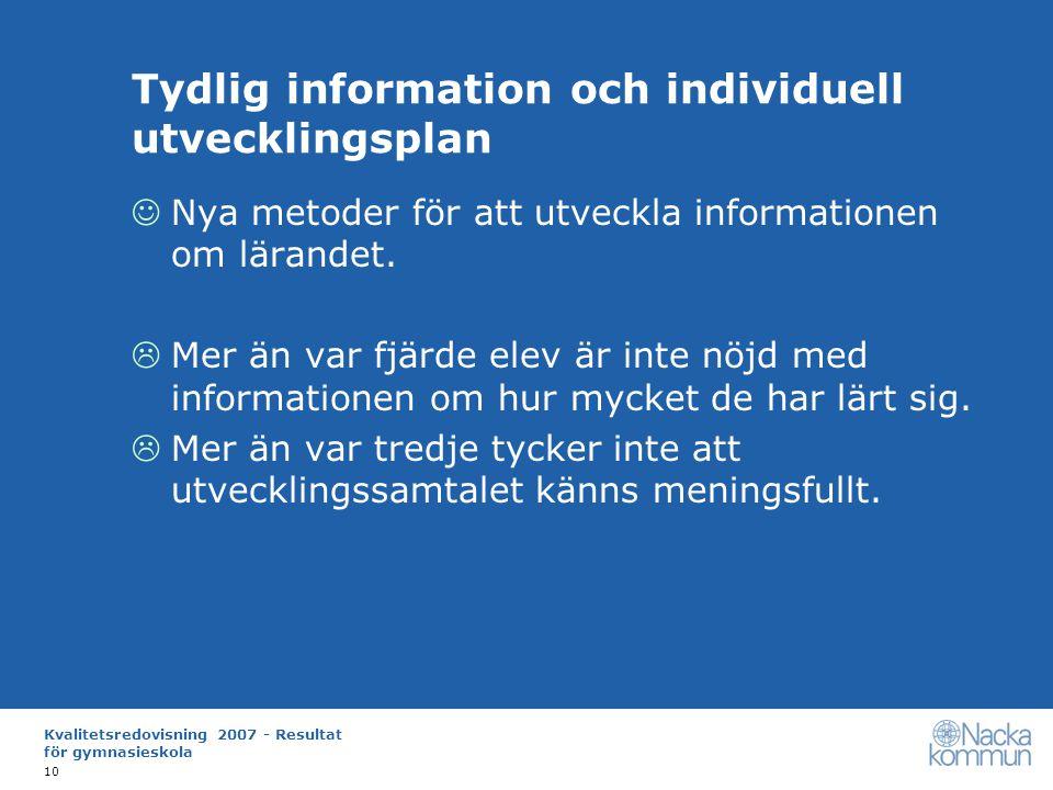 Kvalitetsredovisning 2007 - Resultat för gymnasieskola 10 Tydlig information och individuell utvecklingsplan Nya metoder för att utveckla informationen om lärandet.