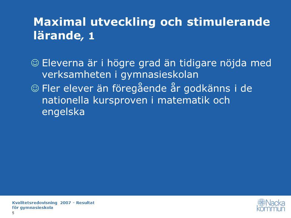 Kvalitetsredovisning 2007 - Resultat för gymnasieskola 16 3 Frågor för nationell nivå Stöd till bedömning Positivt att gymnasieskolans utformning setts över
