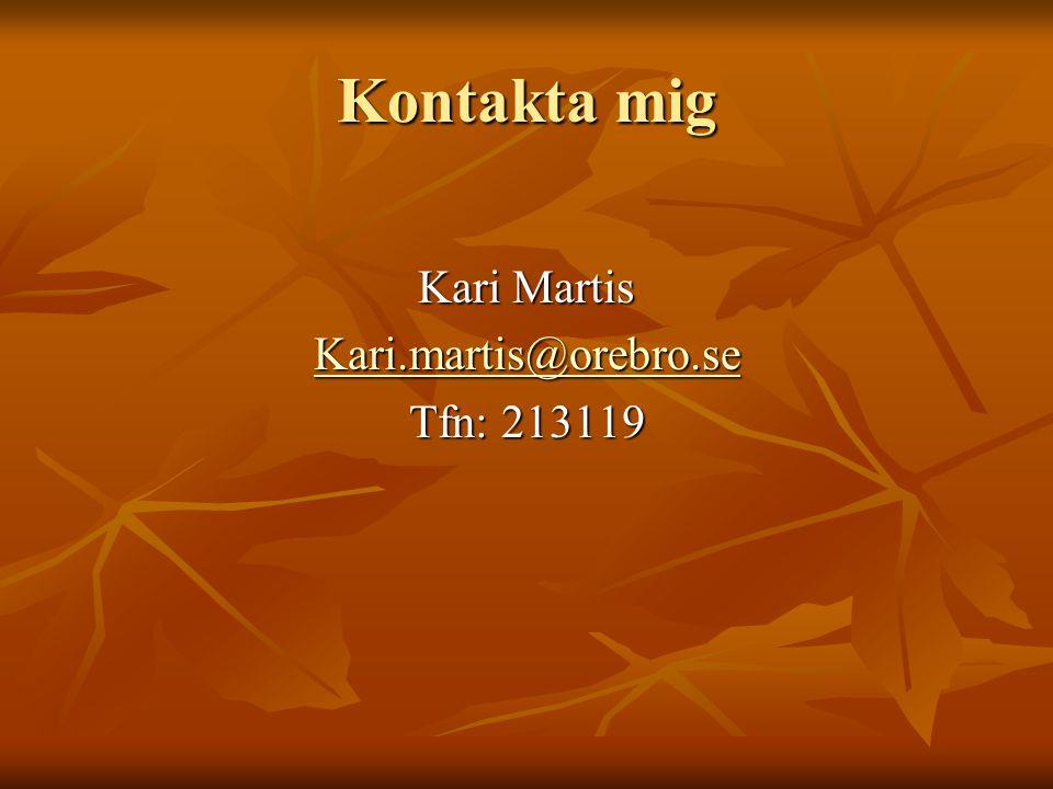 Kontakta mig Kari Martis Kari.martis@orebro.se Tfn: 213119