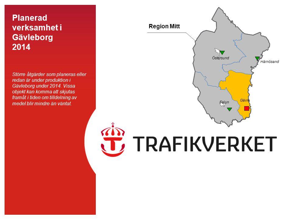 Planerad verksamhet i Gävleborg 2014 Större åtgärder som planeras eller redan är under produktion i Gävleborg under 2014. Vissa objekt kan komma att s