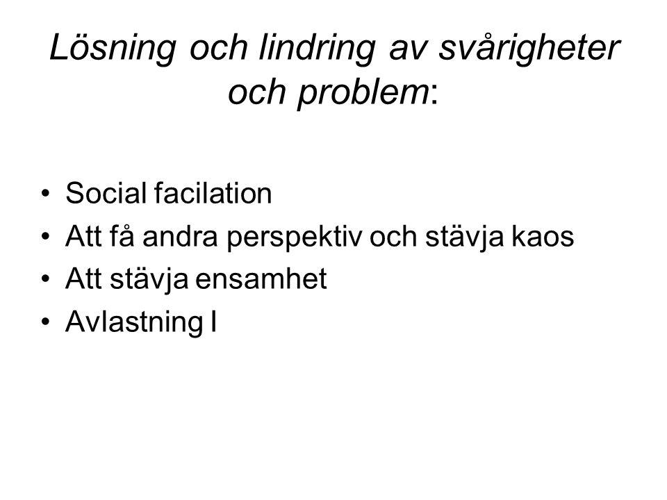 Lösning och lindring av svårigheter och problem: Social facilation Att få andra perspektiv och stävja kaos Att stävja ensamhet Avlastning I