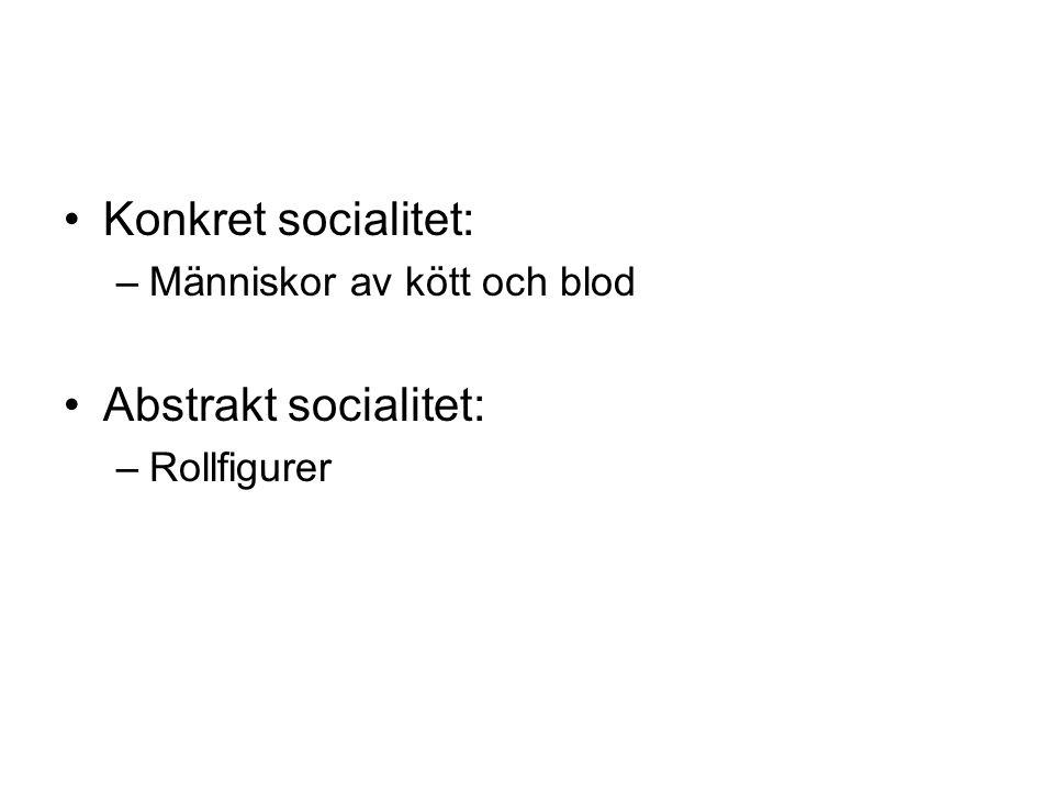 Konkret socialitet: –Människor av kött och blod Abstrakt socialitet: –Rollfigurer