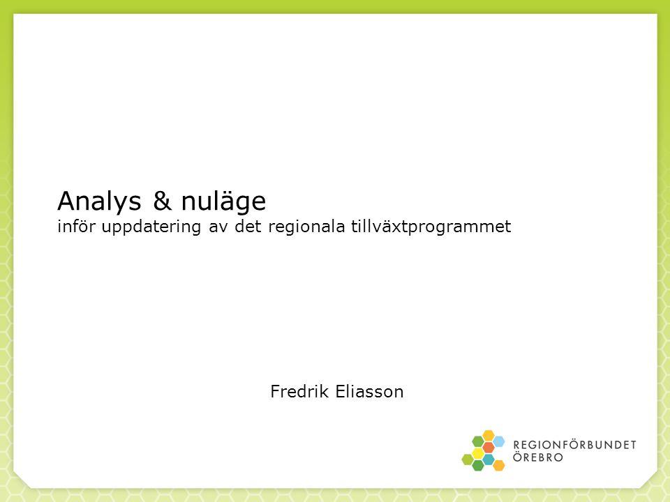 Analys & nuläge inför uppdatering av det regionala tillväxtprogrammet Fredrik Eliasson