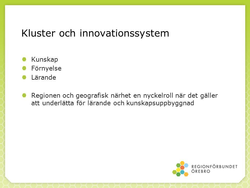 Kluster och innovationssystem Kunskap Förnyelse Lärande Regionen och geografisk närhet en nyckelroll när det gäller att underlätta för lärande och kunskapsuppbyggnad